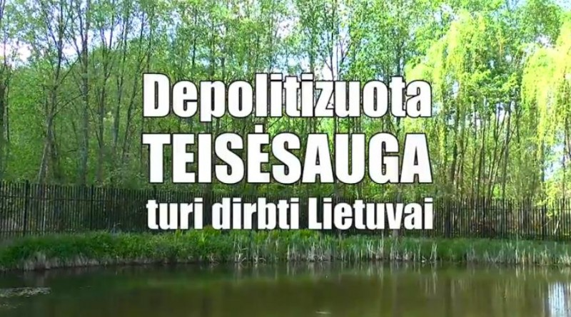 Depolitizuota teisėsauga turi dirbti Lietuvai